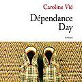 Dépendance day - caroline vié