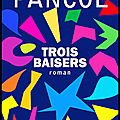 Trois baisers - katherine pancol - editions albin michel