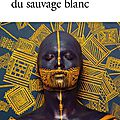 Ce qu'il advint du sauvage blanc - françois garde