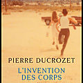 L'invention des corps - pierre ducrozet - editions actes sud
