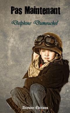 Pas Maintenant de Delphine Dumouchel (nouvelle)
