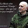 Zakhar prilépine-la russie aime passionnément l'europe-la france plus que tout autre pays européen
