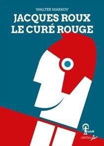 Jacques Roux, le curé rouge.