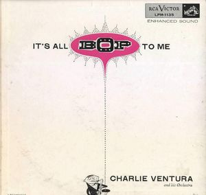 Charlie_Ventura___1955___It_s_All_Bop_To_Me__RCA_Victor_