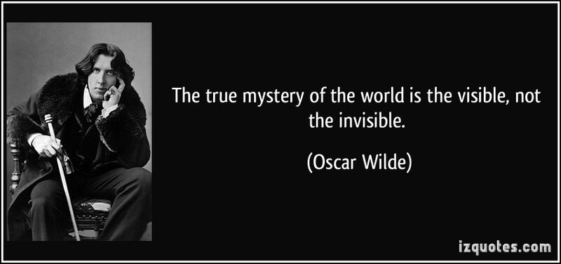 quote-the-true-mystery-of-the-world-is-the-visible-not-the-invisible-oscar-wilde-198086