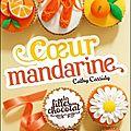 Cassidy, cathy : coeur mandarine (les filles au chocolat, tome 3)
