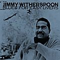 Jimmy Witherspoon - 1965-66 - Blues For Easy Livers (Prestige)