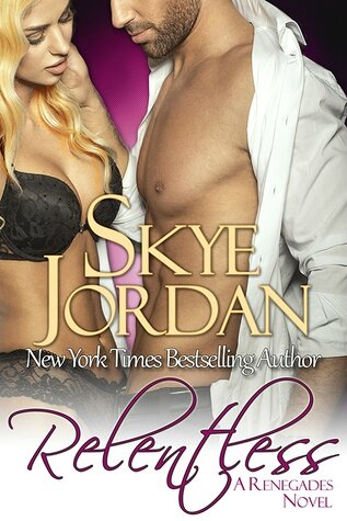 Relentless (Renegades #4) by Skye Jordan (ARC provided for an honest review)