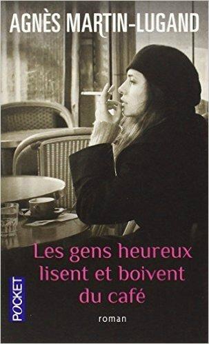 Les gens heureux lisent et boivent du café (Agnès Martin-Lugand)