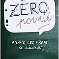 Zro point, quand les profs se lchent - Franois LANGRAND