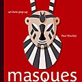 Masques - paul rouillac - livre pop-up