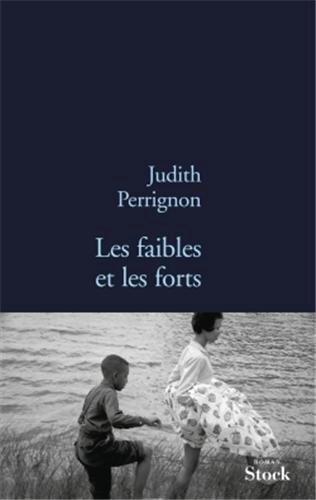 LES FAIBLES ET LES FORTS - Judith PERRIGNON