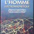L'homme électromagnétique : effets pervers et usages bénéfiques des phénomènes électromagnétiques naturels et artificiels sur le