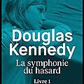 La symphonie du hasard - livre 1 - douglas kennedy - editions belfond