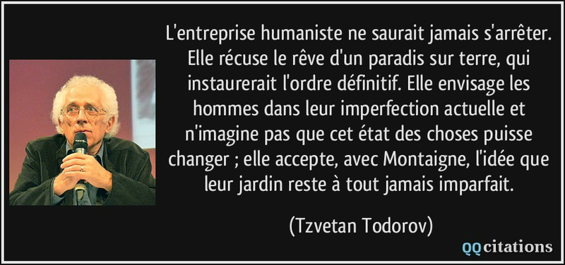 quote-l-entreprise-humaniste-ne-saurait-jamais-s-arreter-elle-recuse-le-reve-d-un-paradis-sur-terre-tzvetan-todorov-121665