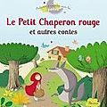 Le petit chaperon rouge et autres contes