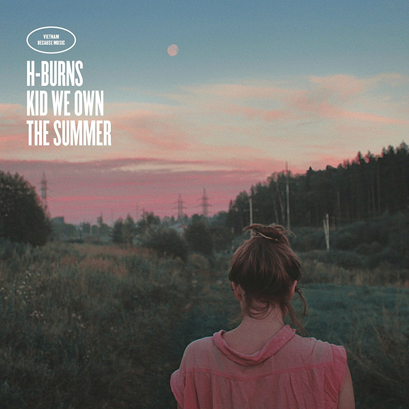 H-Burns - Kid we own the summer