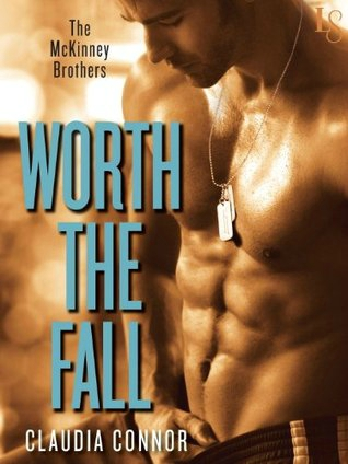 Worth the Fall (The McKinney Brothers #1) by Claudia Connor