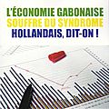 L'économie gabonaise souffre du syndrome hollandais, dit-on!_1