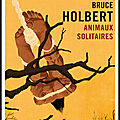 Animaux solitaires - bruce holbert - editions gallmeister