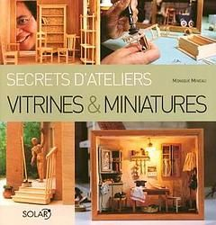 secrets d 39 ateliers vitrines et miniatures de monique mineau la maison de bois. Black Bedroom Furniture Sets. Home Design Ideas