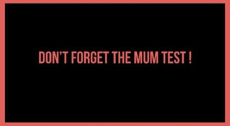 don't forget the mum test !
