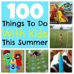 100 Things To Do with your kids this summer