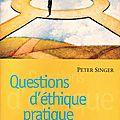 Questions d'éthique pratique - peter singer