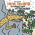 Papa Renard en croque pour les cochons