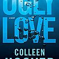 Ugly love ❉❉❉ colleen hoover
