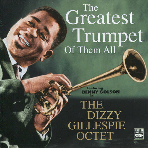 Dizzy Gillespie Octet - 1957 - The Greatest Trumpet Of Them All (Fresh Sound)