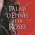 Un palais d'épines et de roses, tome 1 de sarah j. maas
