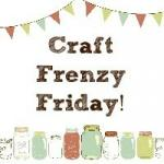 Craft frenzy Friday