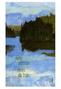 _Denis_Johnson_Reves_de_train_m