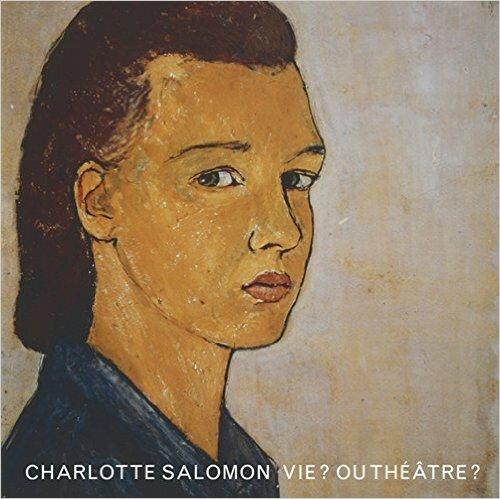 Vie ou théatre Charlotte Salomon