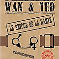 07* WAN & TED - LE RETOUR DE LA MAMIE numri-22.12.2012 - Kamash