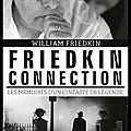 Friedkin connection - les mémoires d'un cinéaste de légende - william friedkin et florent loulendo - editions de la martinière