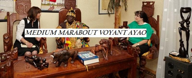 Maitre AYAO, Marabout Authentique africain médium, voyant, grand mage