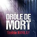 Moulay,sophie - enquêtes d'outre-tombe -1 drôle de mort