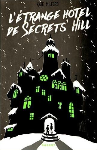 L'étrange Hôtel de Secrets'Hill, de Kate Milford, chez Rageot ****