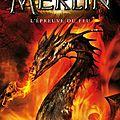 Merlin tome 3 : l'épreuve du feu de t.a. barron