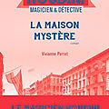 Vivianne perret - houdini, magicien & détective - tome 4: la maison mystère
