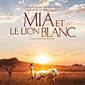 Mia et le lion blanc > decembre 2018