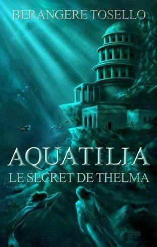 Aquatilia, tome 1 - Le secret de Thelma