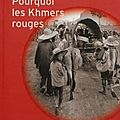 Pourquoi les khmers rouges ?