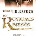 Le codex merlin, tome 3 : les royaumes brisés (the broken kings) - robert holdstock