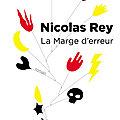 La marge d'erreur : nicolas rey, le dernier des romantiques?