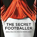 The secret footballer - dans la peau d'un joueur de premier league - editions hugo sport