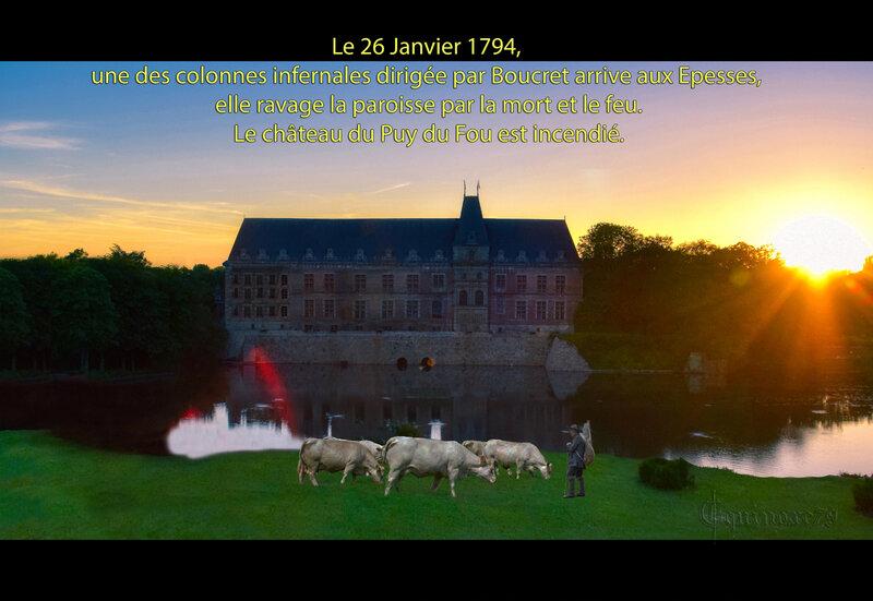 Le 26 Janvier 1794, une des colonnes infernales dirigée par Boucret arrive aux Epesses, elle ravage la paroisse par la mort et le feu - Le château du Puy du Fou est incendié
