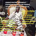 Grand maitre voyant africain serieux et efficece de 35 ans d'experience des travaux occultes et du rituel du retour d'affect